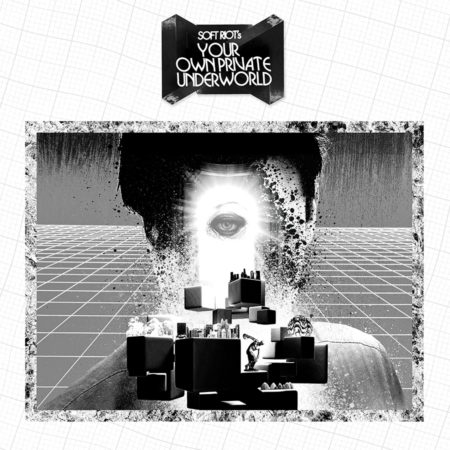 "SOFT RIOT's ""Your Own Private Underworld"""