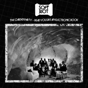 "SOFT RIOT's ""The Garden Party / Read You Like An Electronic Book"""