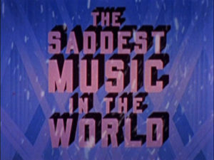 The Saddest Music In the World : Title